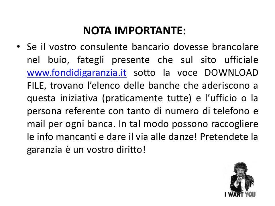 NOTA IMPORTANTE: Se il vostro consulente bancario dovesse brancolare nel buio, fategli presente che sul sito ufficiale www.fondidigaranzia.it sotto la