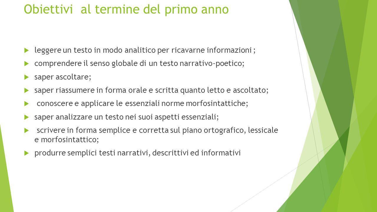Obiettivi al termine del primo anno  leggere un testo in modo analitico per ricavarne informazioni ;  comprendere il senso globale di un testo narra