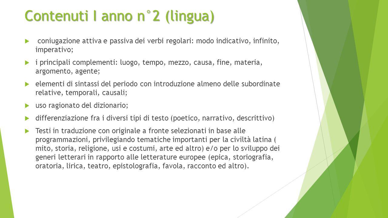 Contenuti I anno n°2 (lingua)  coniugazione attiva e passiva dei verbi regolari: modo indicativo, infinito, imperativo;  i principali complementi: l