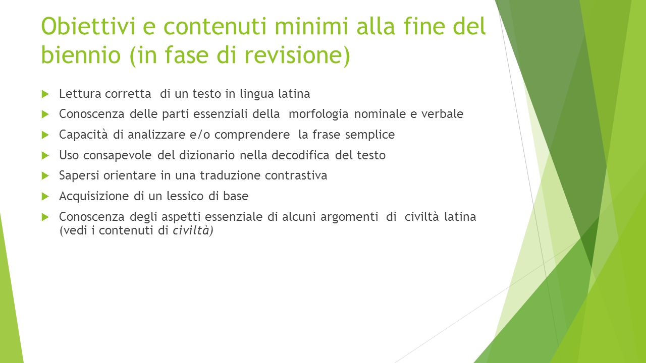 Obiettivi e contenuti minimi alla fine del biennio (in fase di revisione)  Lettura corretta di un testo in lingua latina  Conoscenza delle parti ess