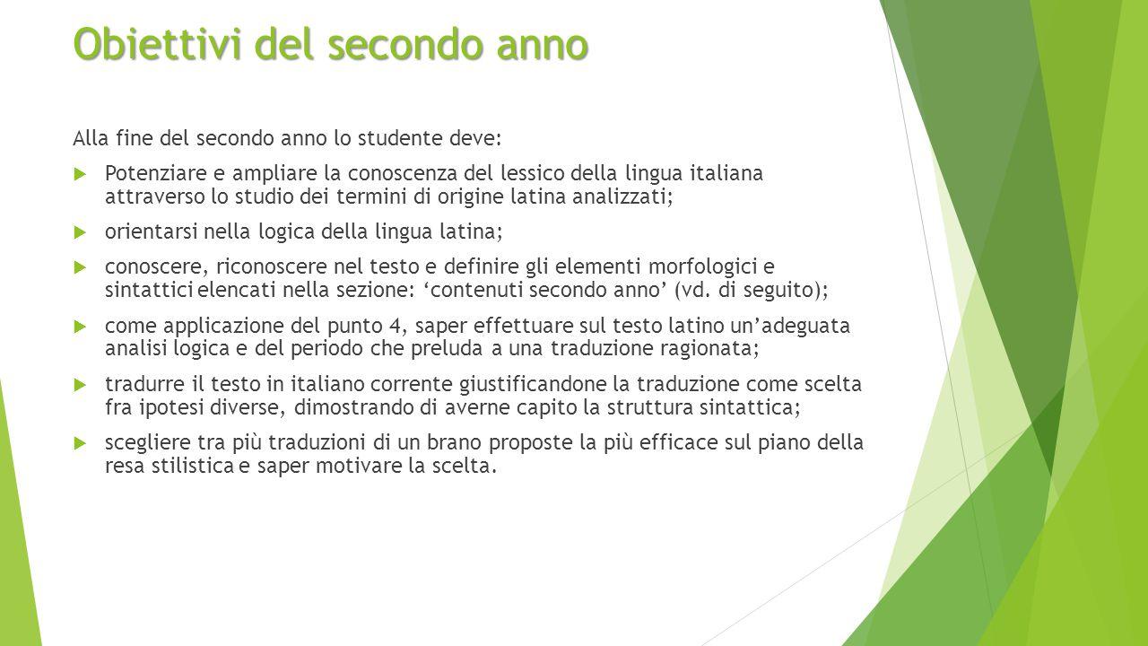 Obiettivi del secondo anno Alla fine del secondo anno lo studente deve:  Potenziare e ampliare la conoscenza del lessico della lingua italiana attrav