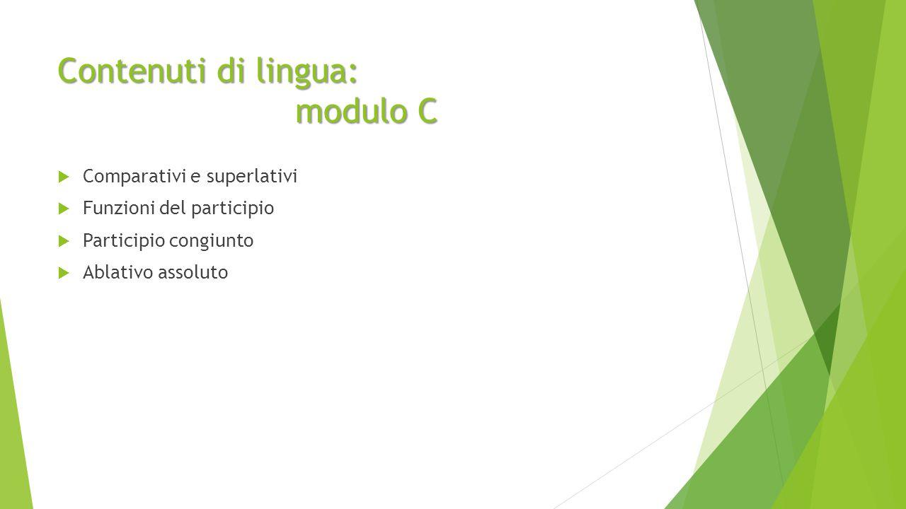 Contenuti di lingua: modulo C  Comparativi e superlativi  Funzioni del participio  Participio congiunto  Ablativo assoluto