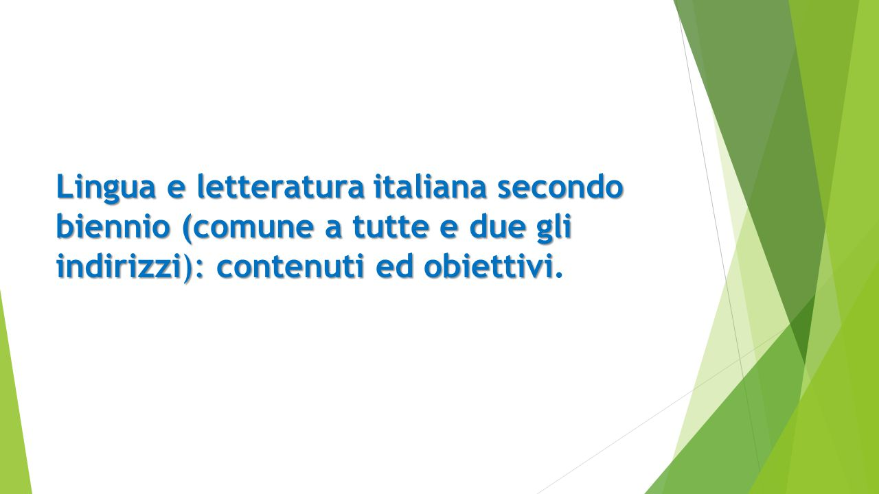 Lingua e letteratura italiana secondo biennio (comune a tutte e due gli indirizzi): contenuti ed obiettivi Lingua e letteratura italiana secondo biennio (comune a tutte e due gli indirizzi): contenuti ed obiettivi.