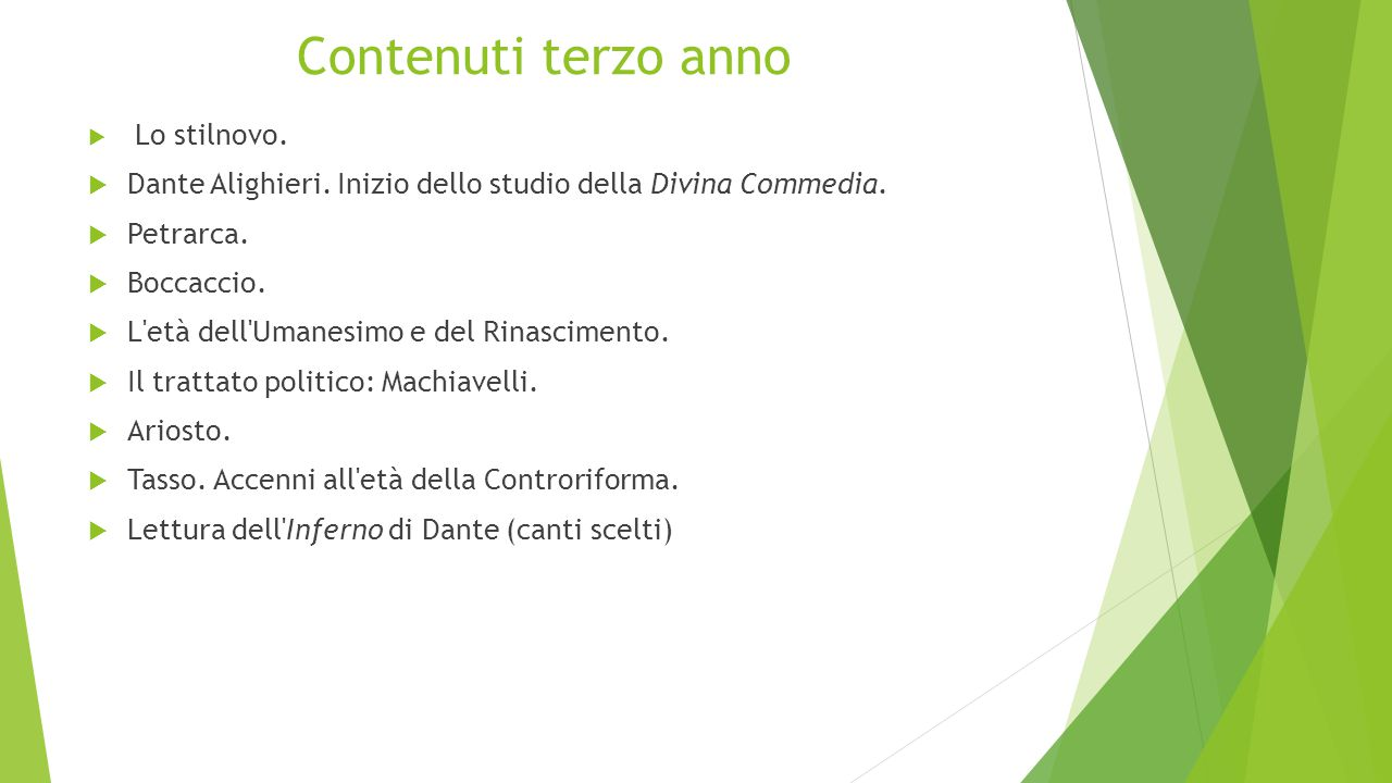 Contenuti terzo anno  Lo stilnovo.  Dante Alighieri. Inizio dello studio della Divina Commedia.  Petrarca.  Boccaccio.  L'età dell'Umanesimo e de