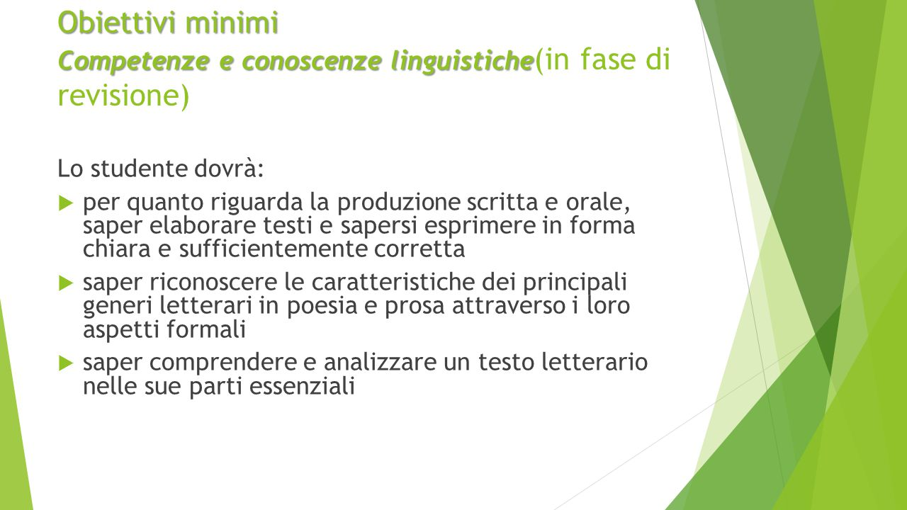 Obiettivi minimi Competenze e conoscenze linguistiche Obiettivi minimi Competenze e conoscenze linguistiche (in fase di revisione) Lo studente dovrà: