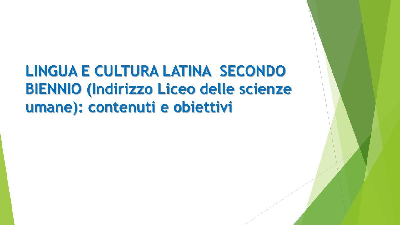 LINGUA E CULTURA LATINA SECONDO BIENNIO (Indirizzo Liceo delle scienze umane): contenuti e obiettivi LINGUA E CULTURA LATINA SECONDO BIENNIO (Indirizz