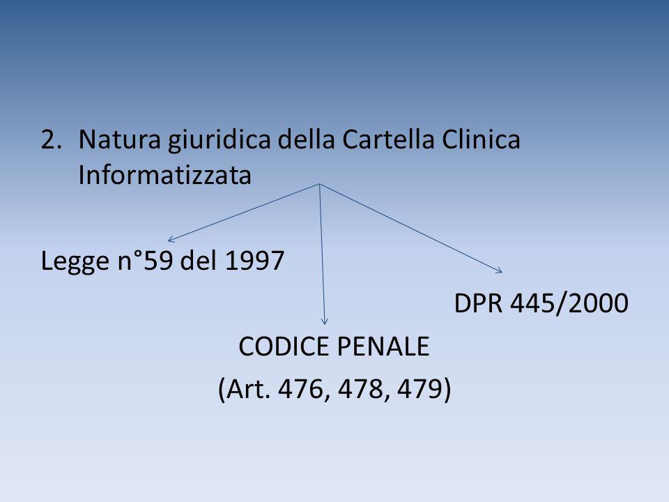 2.Natura giuridica della Cartella Clinica Informatizzata Legge n°59 del 1997 DPR 445/2000 CODICE PENALE (Art. 476, 478, 479)