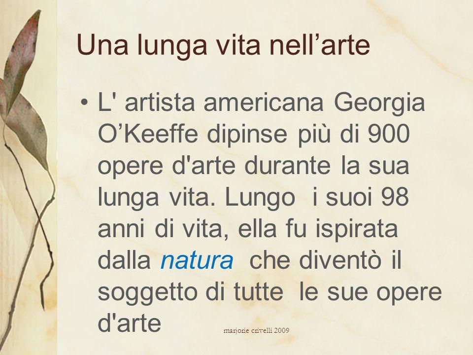 Una lunga vita nell'arte L' artista americana Georgia O'Keeffe dipinse più di 900 opere d'arte durante la sua lunga vita. Lungo i suoi 98 anni di vita
