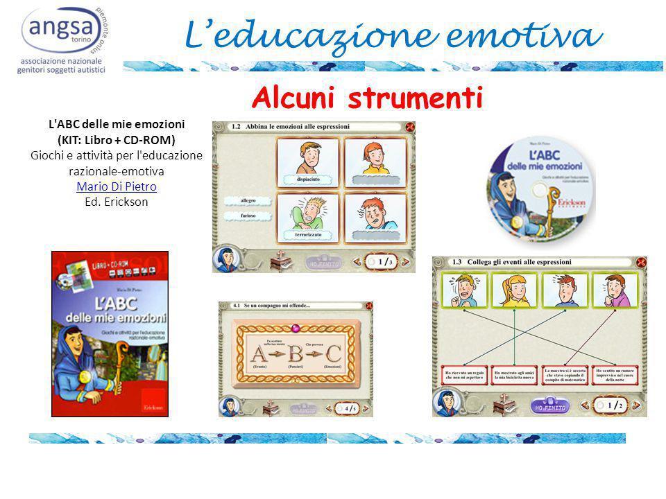 L'educazione emotiva Alcuni strumenti L ABC delle mie emozioni (KIT: Libro + CD-ROM) Giochi e attività per l educazione razionale-emotiva Mario Di Pietro Ed.