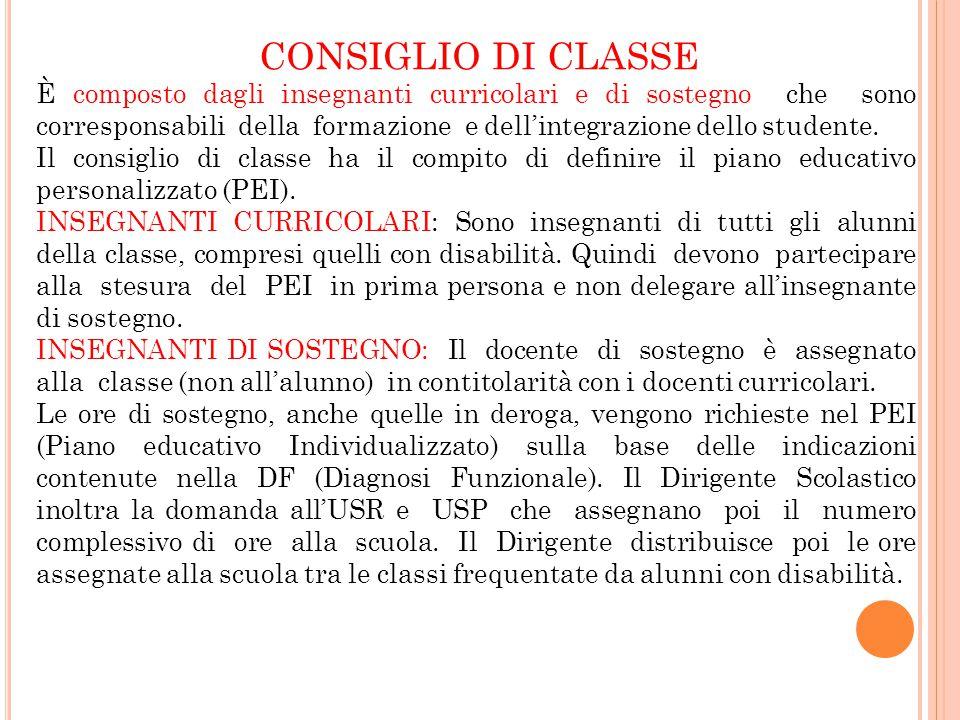 CONSIGLIO DI CLASSE È composto dagli insegnanti curricolari e di sostegno che sono corresponsabili della formazione e dell'integrazione dello studente.