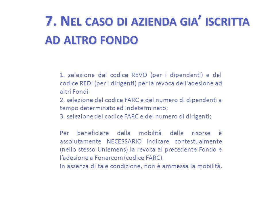7. N EL CASO DI AZIENDA GIA ' ISCRITTA AD ALTRO FONDO 1.