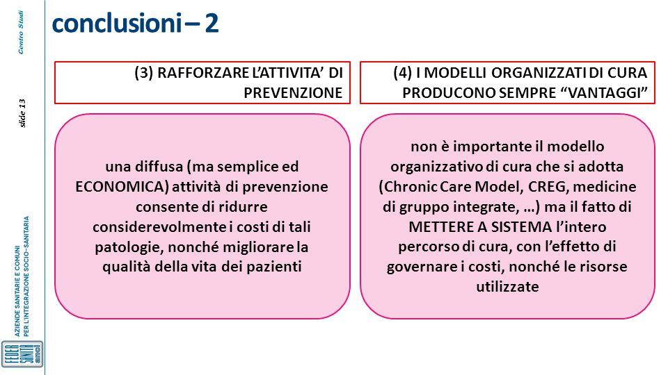 Centro Studi slide 13 conclusioni – 2 una diffusa (ma semplice ed ECONOMICA) attività di prevenzione consente di ridurre considerevolmente i costi di