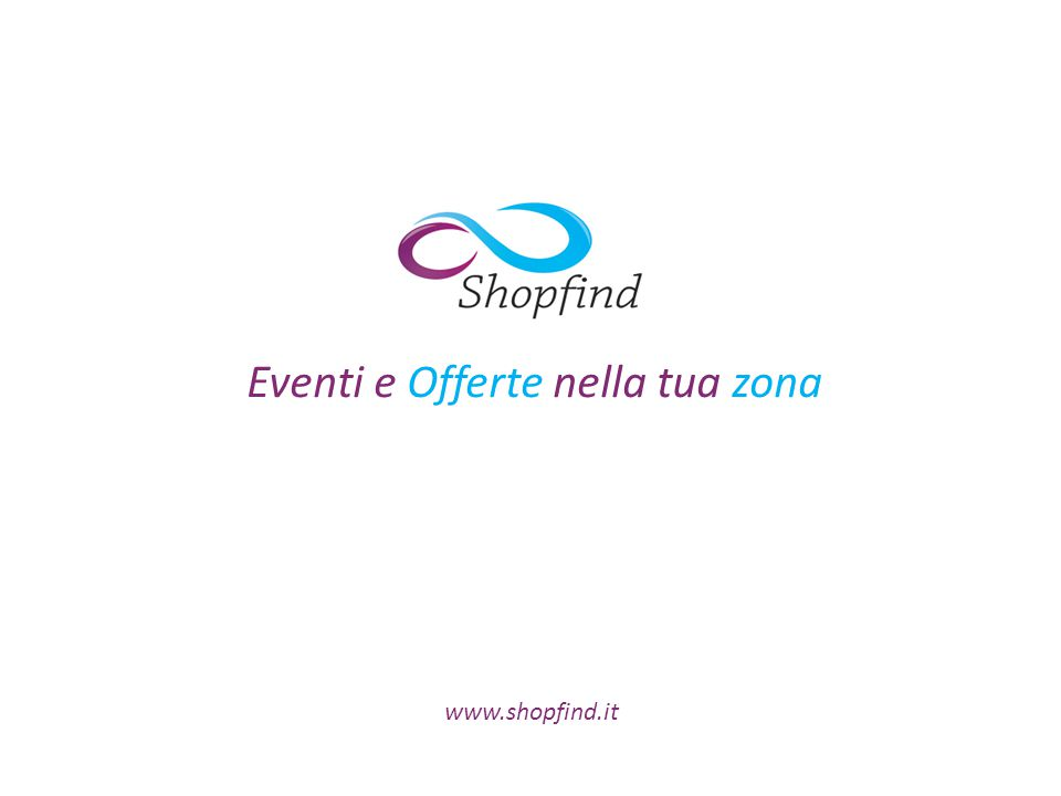 Cos'e' Shopfind Shopfind è un servizio creato per soddisfare e far incontrare le esigenze dell'Imprenditore e quelle del Consumatore che spesso sono complemetari.
