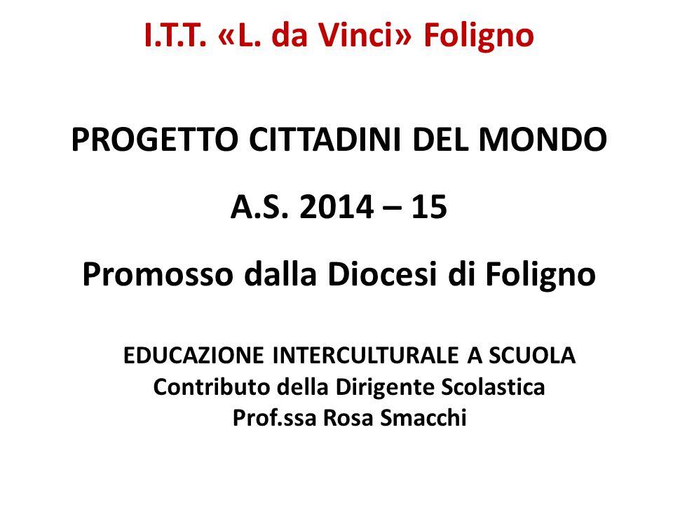 I.T.T. «L. da Vinci» Foligno PROGETTO CITTADINI DEL MONDO A.S. 2014 – 15 Promosso dalla Diocesi di Foligno EDUCAZIONE INTERCULTURALE A SCUOLA Contribu