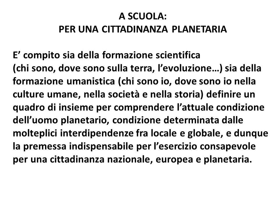 A SCUOLA: PER UNA CITTADINANZA PLANETARIA E' compito sia della formazione scientifica (chi sono, dove sono sulla terra, l'evoluzione…) sia della forma