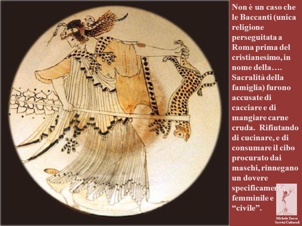 Michela Zucca Servizi Culturali Non è un caso che le Baccanti (unica religione perseguitata a Roma prima del cristianesimo, in nome della…. Sacralità