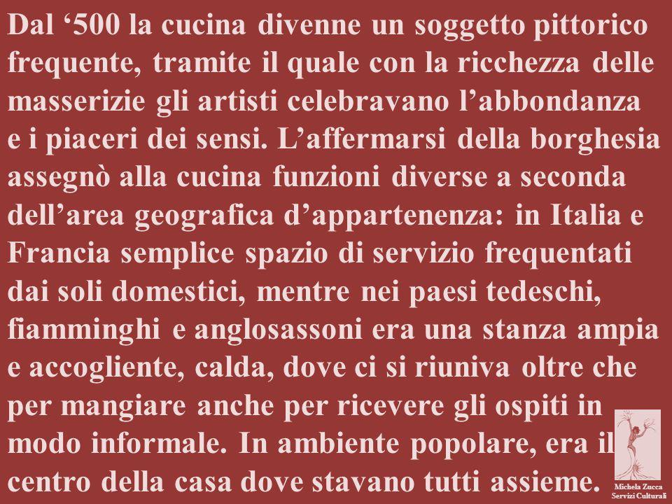 Michela Zucca Servizi Culturali Dal '500 la cucina divenne un soggetto pittorico frequente, tramite il quale con la ricchezza delle masserizie gli art