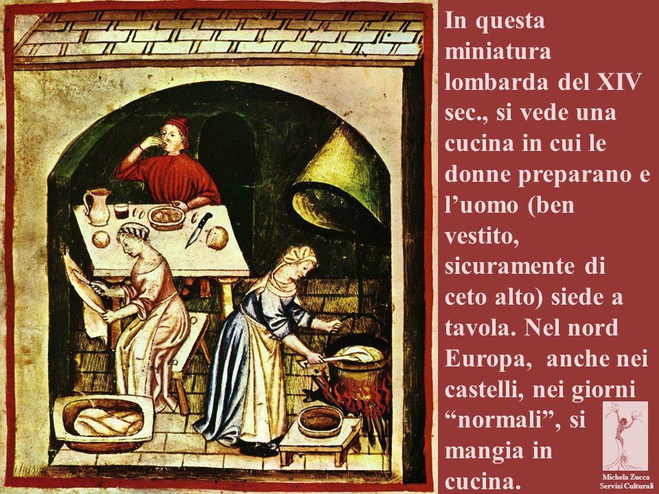 Michela Zucca Servizi Culturali In questa miniatura lombarda del XIV sec., si vede una cucina in cui le donne preparano e l'uomo (ben vestito, sicuramente di ceto alto) siede a tavola.