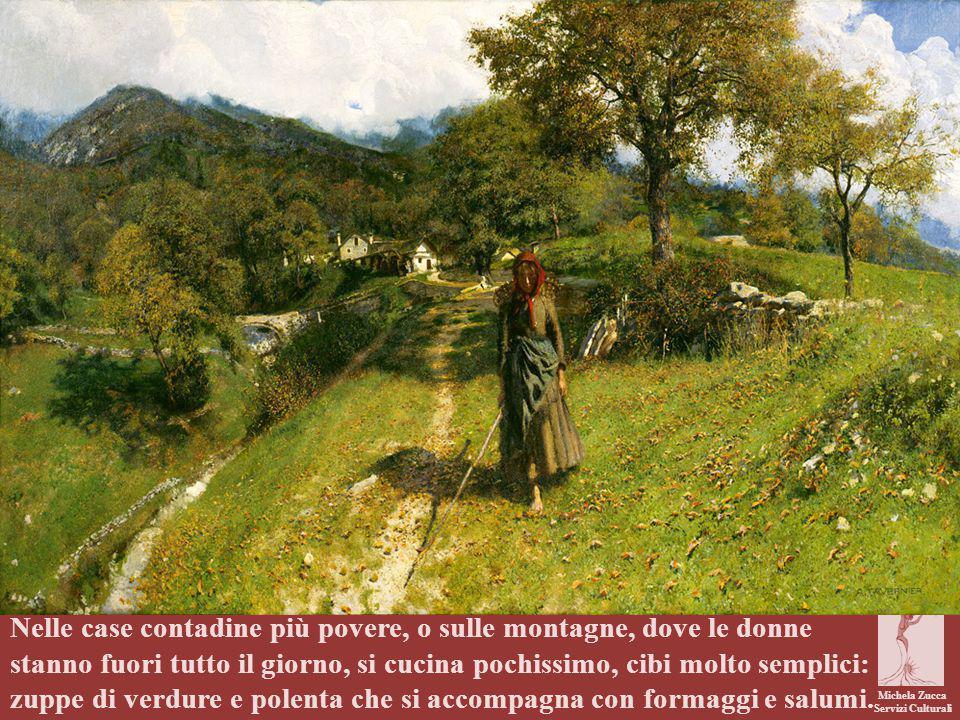 Michela Zucca Servizi Culturali Nelle case contadine più povere, o sulle montagne, dove le donne stanno fuori tutto il giorno, si cucina pochissimo, c