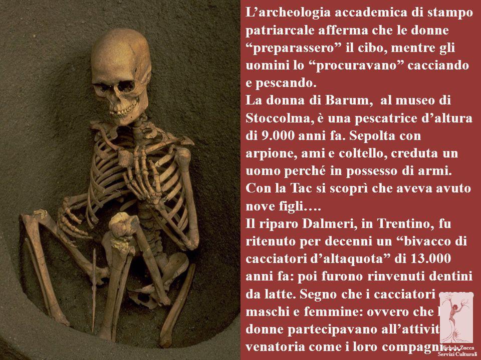 """Michela Zucca Servizi Culturali L'archeologia accademica di stampo patriarcale afferma che le donne """"preparassero"""" il cibo, mentre gli uomini lo """"proc"""
