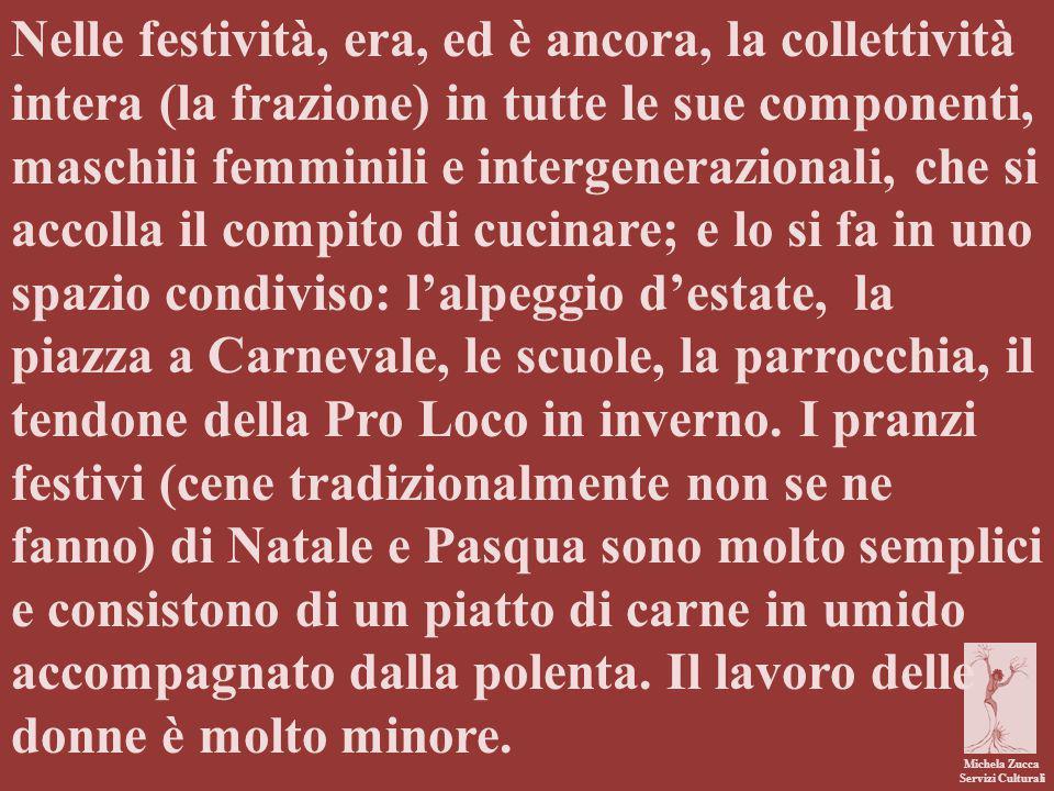 Michela Zucca Servizi Culturali Nelle festività, era, ed è ancora, la collettività intera (la frazione) in tutte le sue componenti, maschili femminili