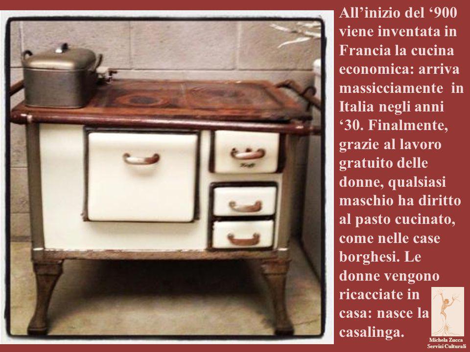 Michela Zucca Servizi Culturali All'inizio del '900 viene inventata in Francia la cucina economica: arriva massicciamente in Italia negli anni '30.