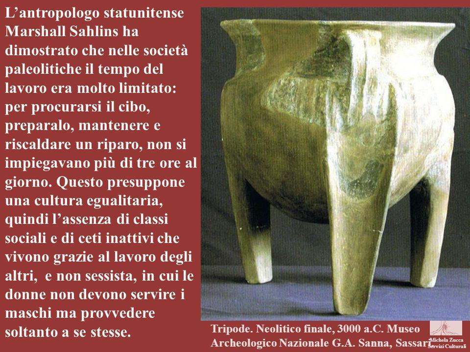Michela Zucca Servizi Culturali L'antropologo statunitense Marshall Sahlins ha dimostrato che nelle società paleolitiche il tempo del lavoro era molto
