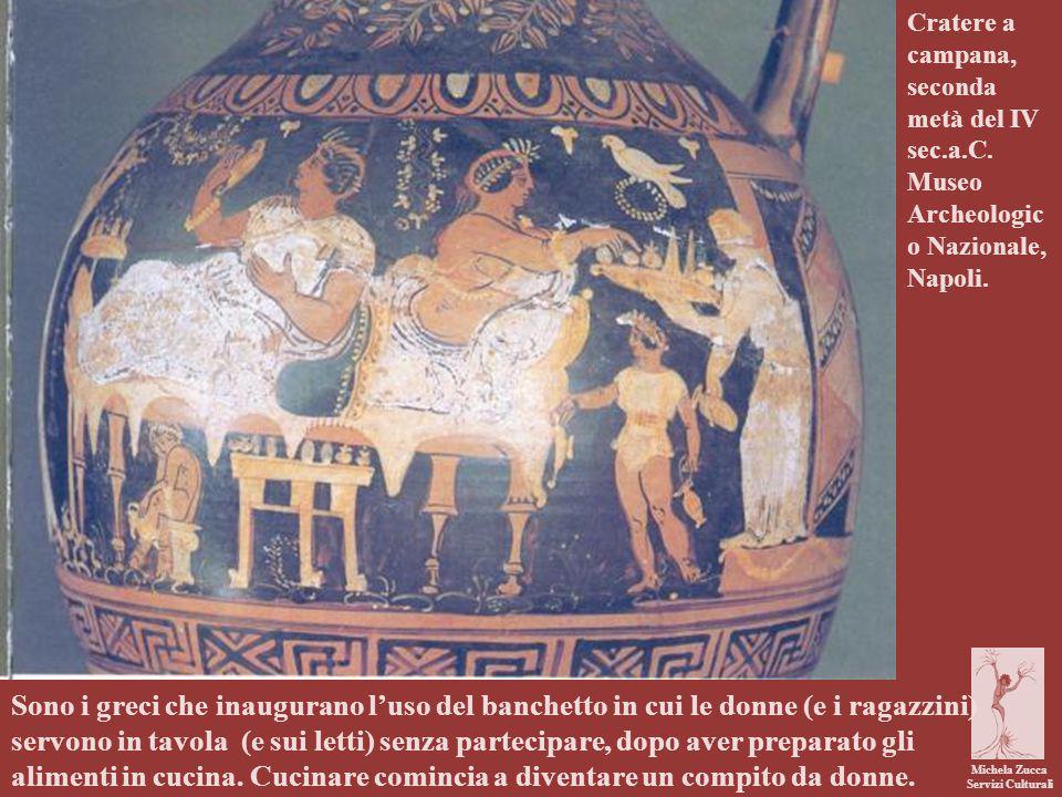 Michela Zucca Servizi Culturali Sono i greci che inaugurano l'uso del banchetto in cui le donne (e i ragazzini) servono in tavola (e sui letti) senza partecipare, dopo aver preparato gli alimenti in cucina.