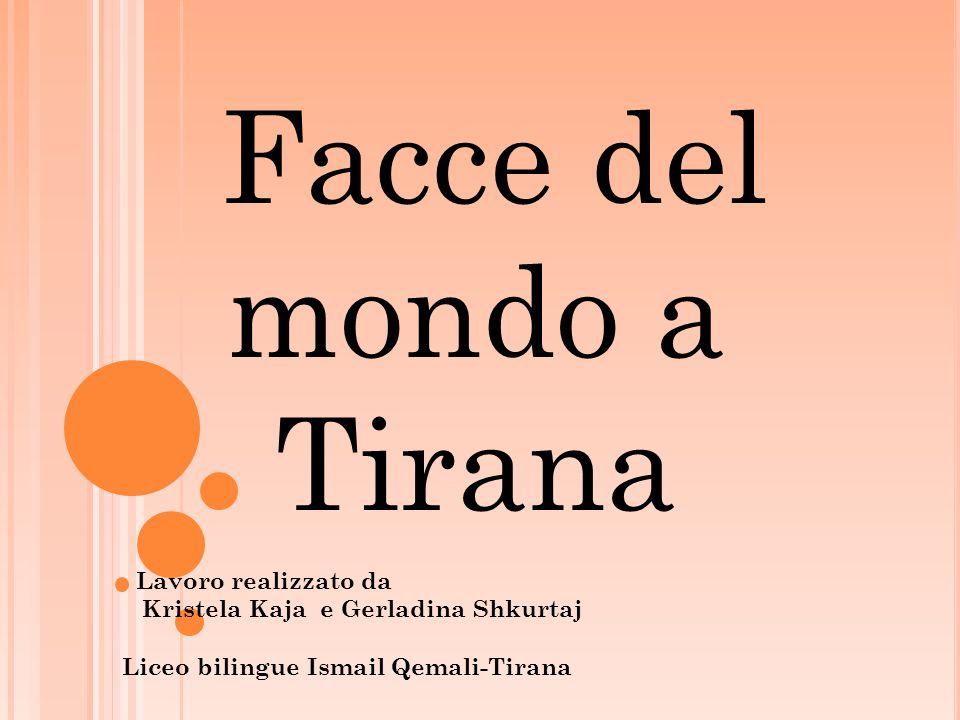 Facce del mondo a Tirana Lavoro realizzato da Kristela Kaja e Gerladina Shkurtaj Liceo bilingue Ismail Qemali-Tirana