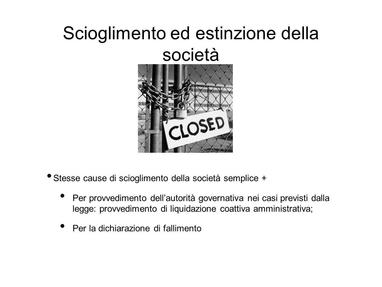 Scioglimento ed estinzione della società Stesse cause di scioglimento della società semplice + Per provvedimento dell'autorità governativa nei casi pr