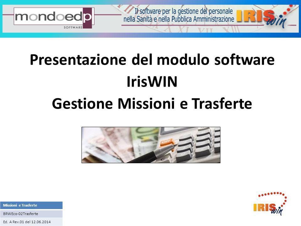 Sistema informativo IrisWIN Presentazione del modulo software IrisWIN Gestione Missioni e Trasferte Missioni e Trasferte BRWEco-02Trasferte Ed. A Rev.