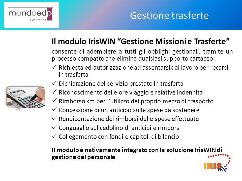 """Gestione trasferte Il modulo IrisWIN """"Gestione Missioni e Trasferte"""" consente di adempiere a tutti gli obblighi gestionali, tramite un processo compat"""