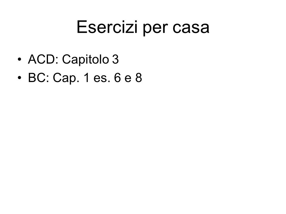 Esercizi per casa ACD: Capitolo 3 BC: Cap. 1 es. 6 e 8