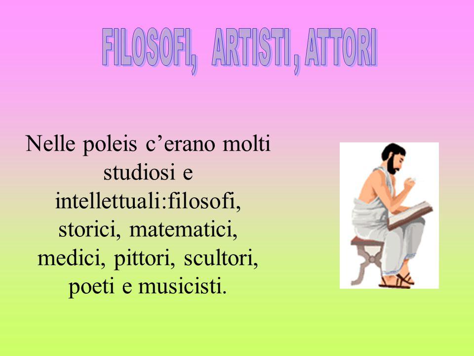 Nelle poleis c'erano molti studiosi e intellettuali:filosofi, storici, matematici, medici, pittori, scultori, poeti e musicisti.