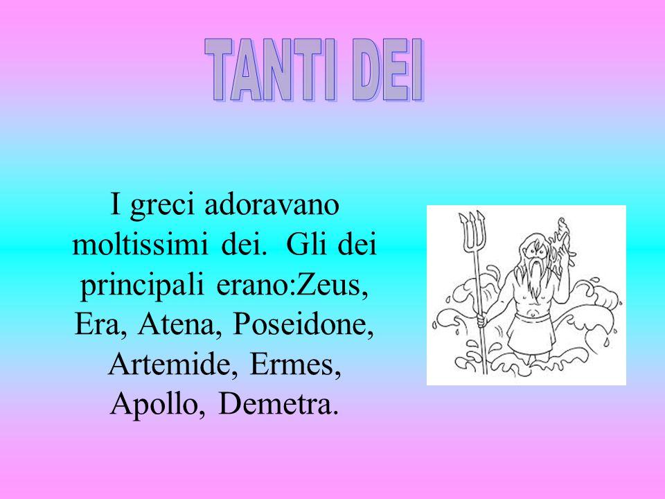 I greci adoravano moltissimi dei. Gli dei principali erano:Zeus, Era, Atena, Poseidone, Artemide, Ermes, Apollo, Demetra.