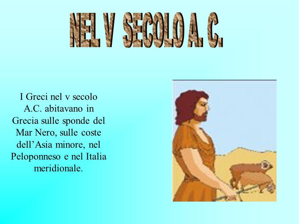 I Greci nel v secolo A.C. abitavano in Grecia sulle sponde del Mar Nero, sulle coste dell'Asia minore, nel Peloponneso e nel Italia meridionale.