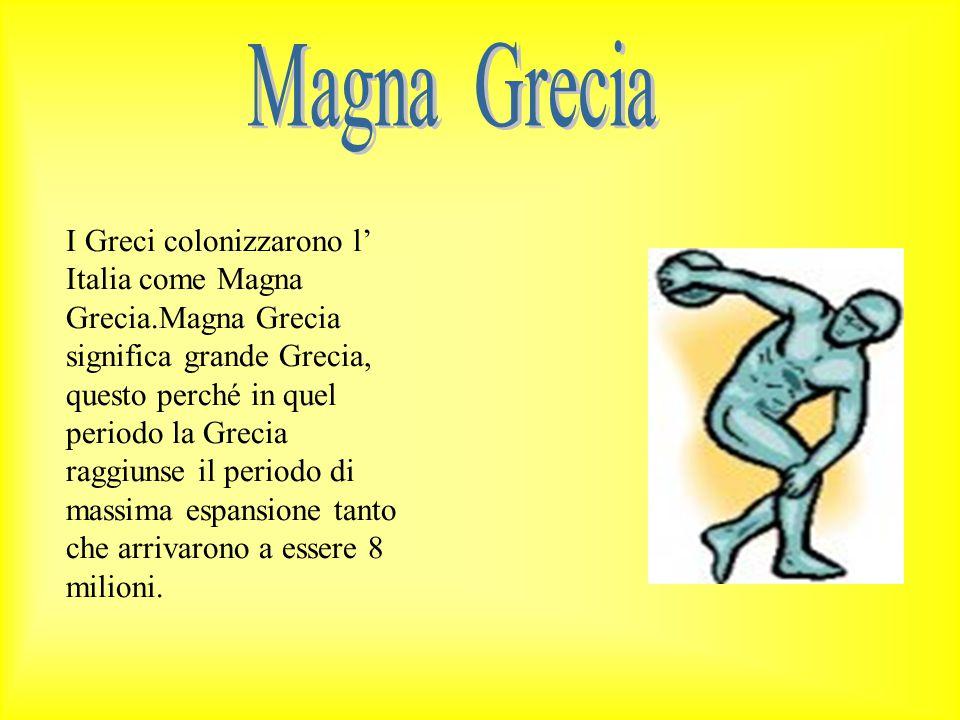 I Greci colonizzarono l' Italia come Magna Grecia.Magna Grecia significa grande Grecia, questo perché in quel periodo la Grecia raggiunse il periodo d