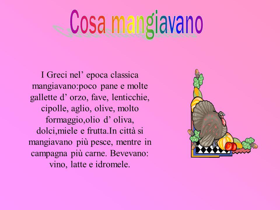 I Greci nel' epoca classica mangiavano:poco pane e molte gallette d' orzo, fave, lenticchie, cipolle, aglio, olive, molto formaggio,olio d' oliva, dol