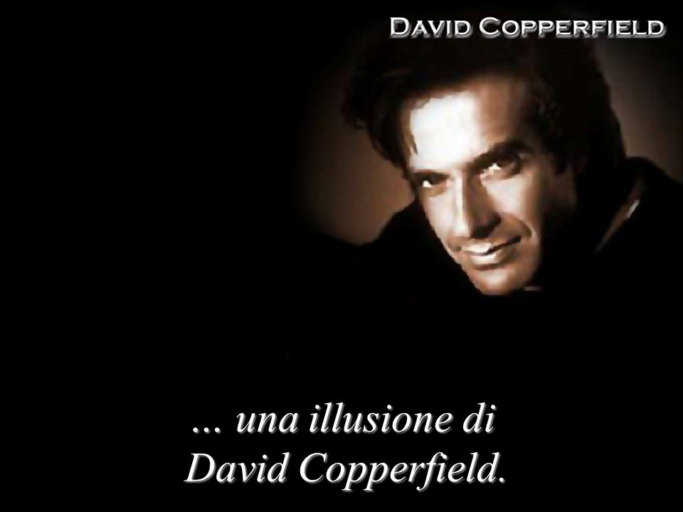 … una illusione di David Copperfield.