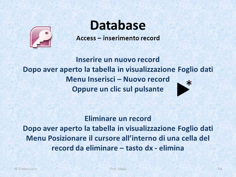 Database Access – inserimento record Inserire un nuovo record Dopo aver aperto la tabella in visualizzazione Foglio dati Menu Inserisci – Nuovo record