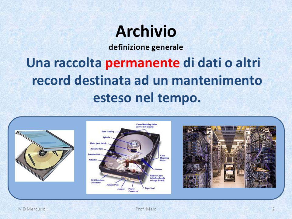 Archivio definizione generale Una raccolta permanente di dati o altri record destinata ad un mantenimento esteso nel tempo. IV D Mercurio2Prof. Maio