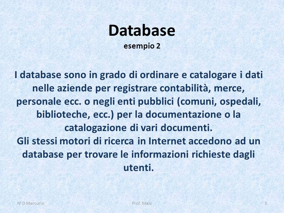 Database organizzazione Qualsiasi tipo di dato viene memorizzato nella memoria di massa in una struttura predefinita chiamata file (tabella).memoria di massafile La tabella di un database è strutturata in righe e colonne: le righe rappresentano i record, mentre le colonne i campi.