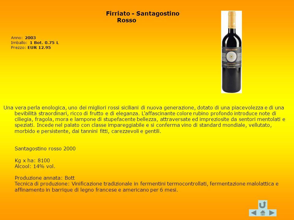 Firriato - Santagostino Rosso Anno: 2003 Imballo: 1 Bot. 0.75 L Prezzo: EUR 12.95 Una vera perla enologica, uno dei migliori rossi siciliani di nuova