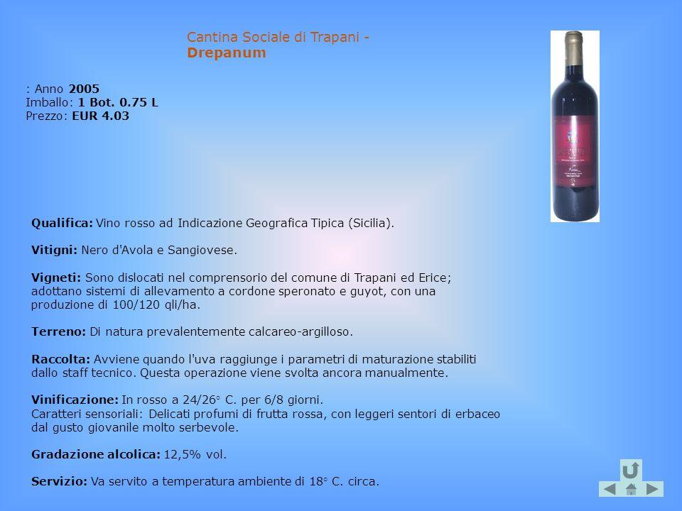 Cantina Sociale di Trapani - Drepanum : Anno 2005 Imballo: 1 Bot. 0.75 L Prezzo: EUR 4.03 Qualifica: Vino rosso ad Indicazione Geografica Tipica (Sici