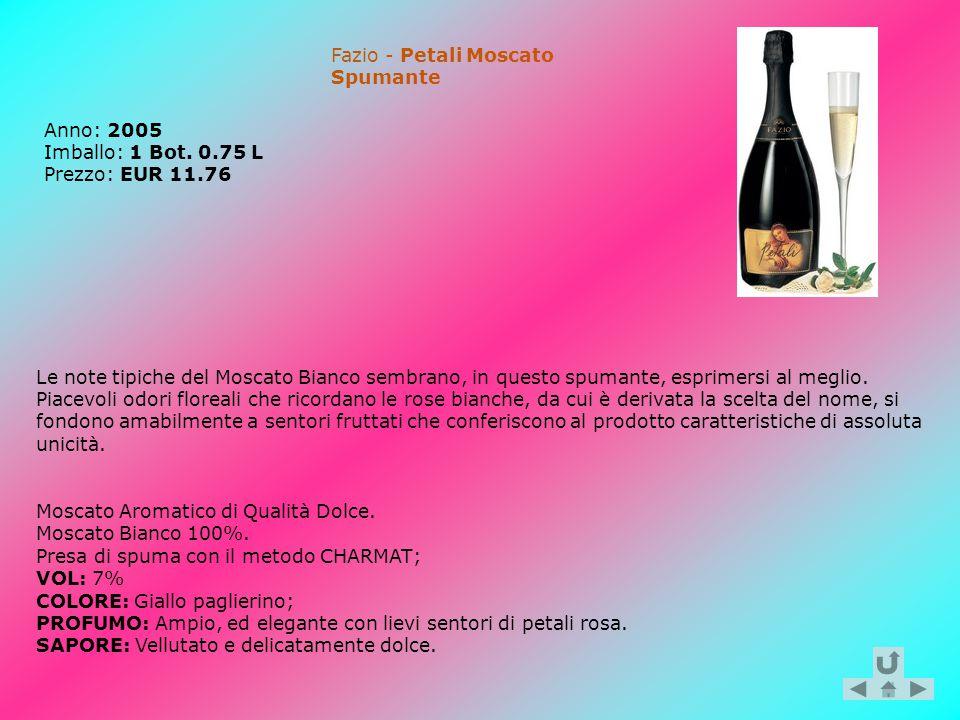 Fazio - Petali Moscato Spumante Anno: 2005 Imballo: 1 Bot. 0.75 L Prezzo: EUR 11.76 Le note tipiche del Moscato Bianco sembrano, in questo spumante, e