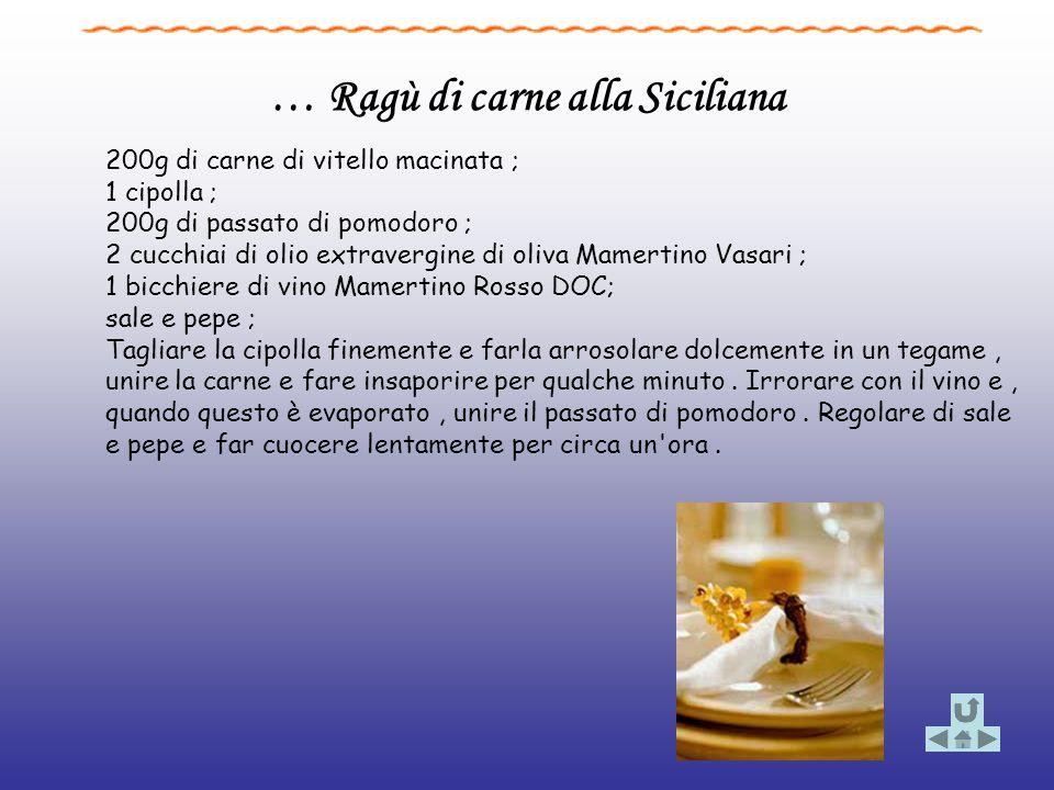 … Ragù di carne alla Siciliana 200g di carne di vitello macinata ; 1 cipolla ; 200g di passato di pomodoro ; 2 cucchiai di olio extravergine di oliva