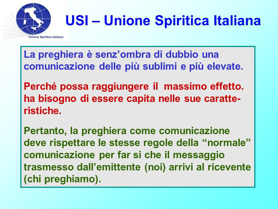 USI – Unione Spiritica Italiana La preghiera è senz'ombra di dubbio una comunicazione delle più sublimi e più elevate.