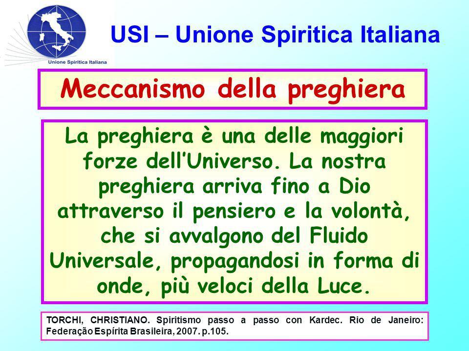 USI – Unione Spiritica Italiana Meccanismo della preghiera La preghiera è una delle maggiori forze dell'Universo.