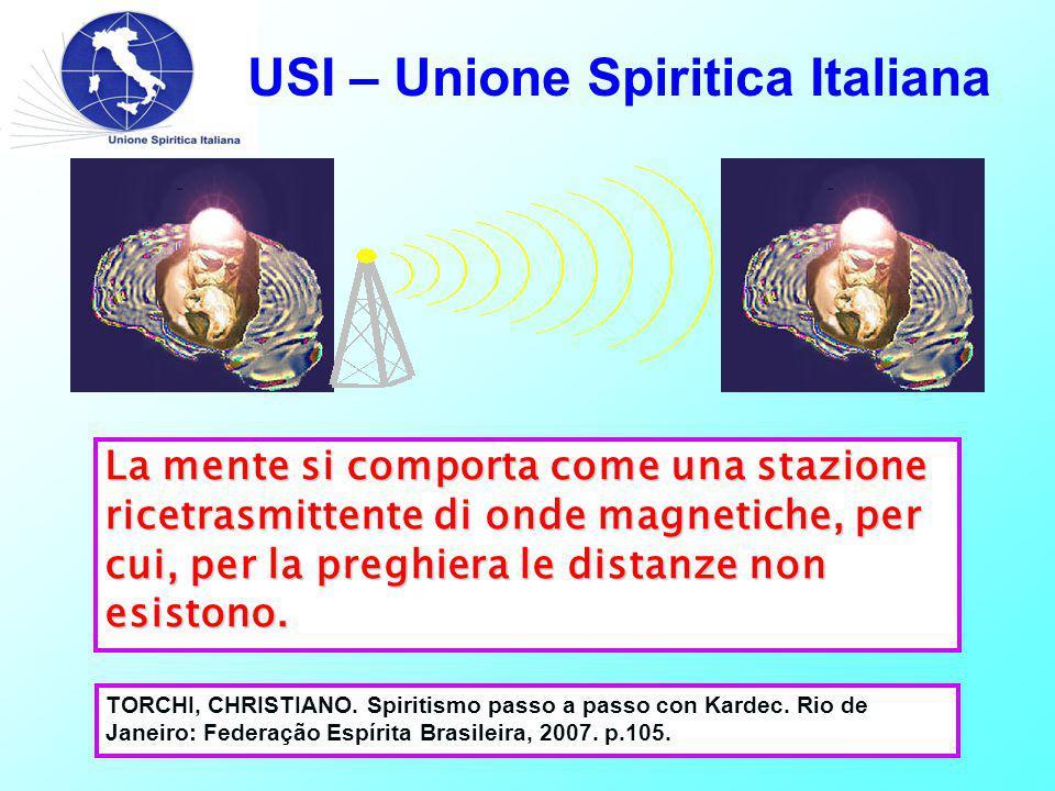USI – Unione Spiritica Italiana La mente si comporta come una stazione ricetrasmittente di onde magnetiche, per cui, per la preghiera le distanze non esistono.