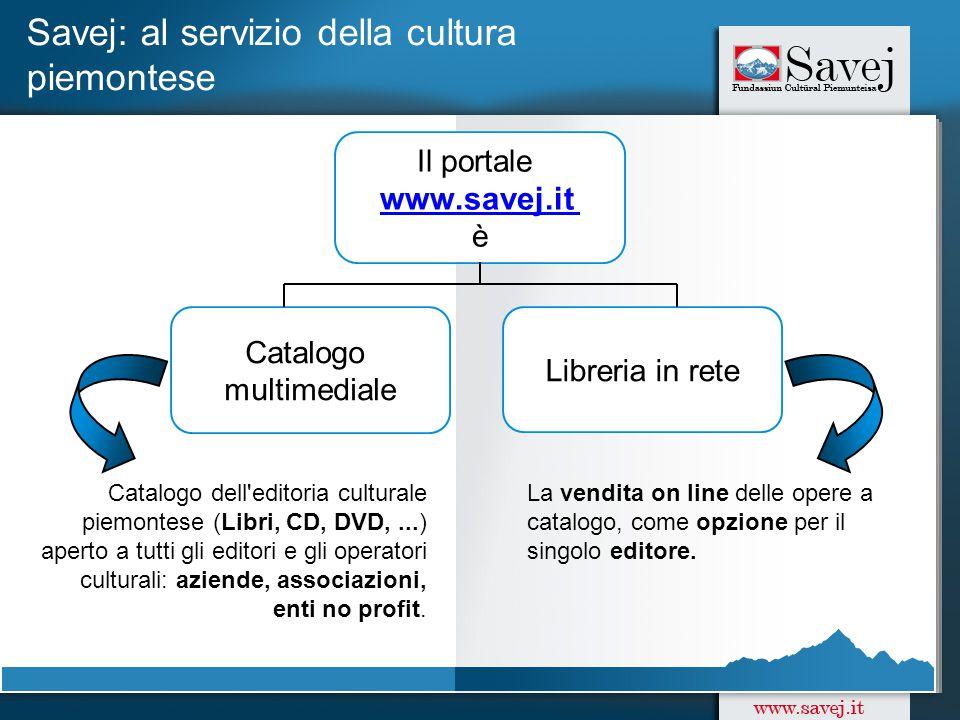 Savej: al servizio della cultura piemontese Catalogo dell editoria culturale piemontese (Libri, CD, DVD,...) aperto a tutti gli editori e gli operatori culturali: aziende, associazioni, enti no profit.